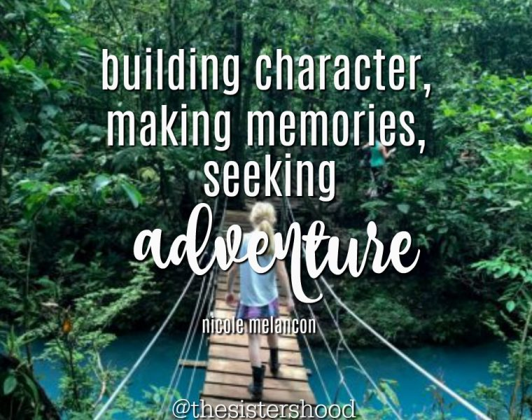 """Women walking over a rope and plank bridge over the river in a dense forest, the quote overlaid says: """"Building characters, making memories, seeking adventure"""" with the name Nicole Melancon under it"""